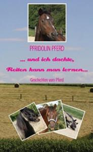 Pfridolin Pferd ...und ich dachte reiten kann man lernen...